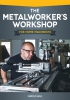 The Metalworker's Workshop: For Home Machinists